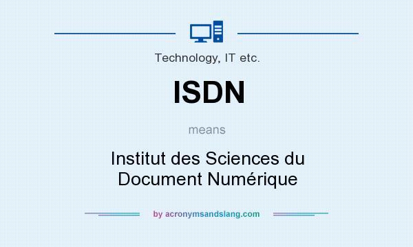 What does ISDN mean? It stands for Institut des Sciences du Document Numérique