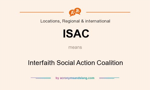 What does ISAC mean? It stands for Interfaith Social Action Coalition
