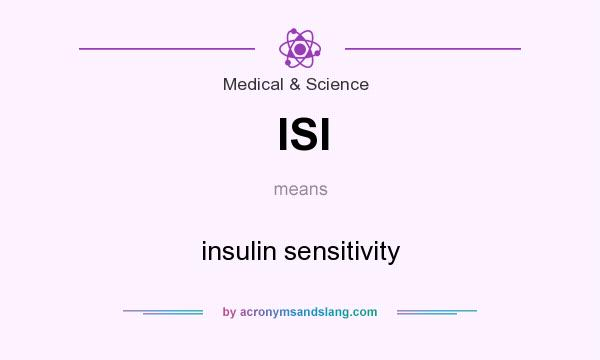 What does ISI mean? It stands for insulin sensitivity