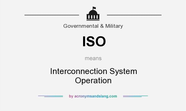 What does ISO mean? It stands for Interconnection System Operation