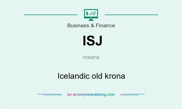 What does ISJ mean? It stands for Icelandic old krona