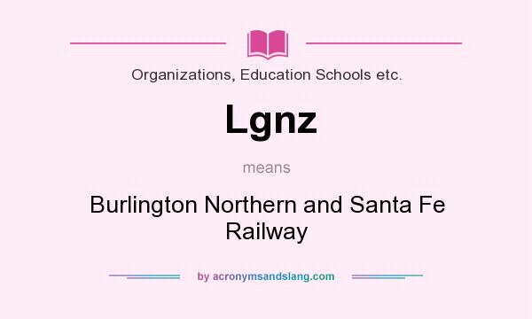 What does Lgnz mean? It stands for Burlington Northern and Santa Fe Railway