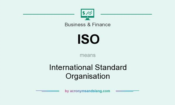 What does ISO mean? It stands for International Standard Organisation