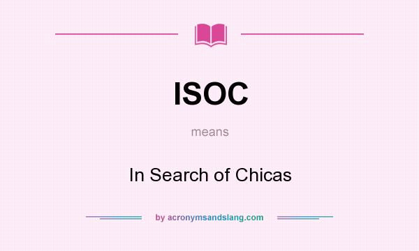 What does ISOC mean? It stands for In Search of Chicas