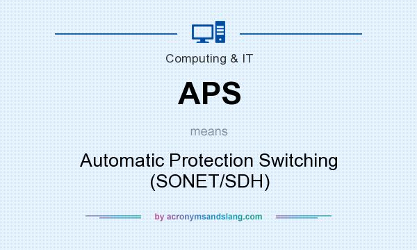 What does APS mean? It stands for Automatic Protection Switching (SONET/SDH)
