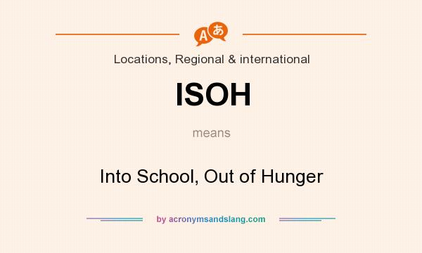 What does ISOH mean? It stands for Into School, Out of Hunger