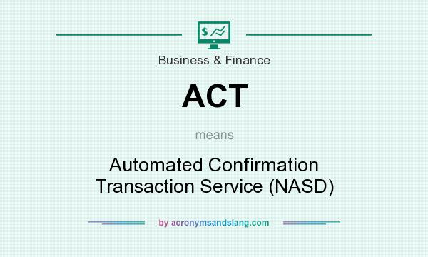 What does ACT mean? It stands for Automated Confirmation Transaction Service (NASD)