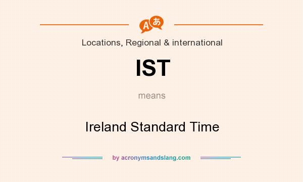 What does IST mean? It stands for Ireland Standard Time