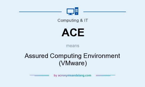 What does ACE mean? It stands for Assured Computing Environment (VMware)