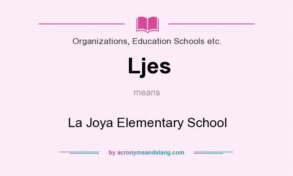 What does Ljes mean? It stands for La Joya Elementary School