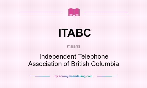What does ITABC mean? It stands for Independent Telephone Association of British Columbia