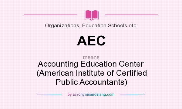 What does AEC mean? It stands for Accounting Education Center (American Institute of Certified Public Accountants)