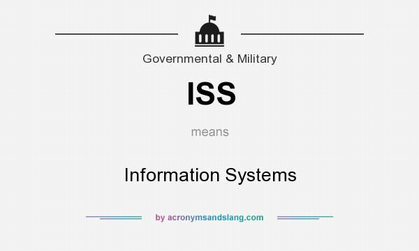 What does ISS mean? It stands for Information Systems