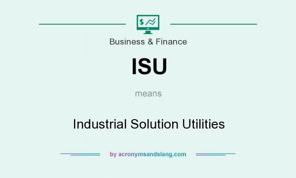 What does ISU mean? It stands for Industrial Solution Utilities