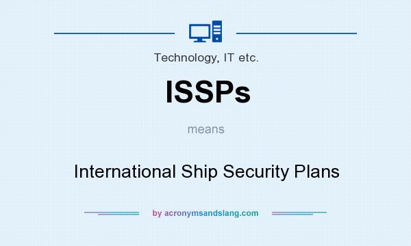 What does ISSPs mean? It stands for International Ship Security Plans