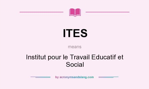 What does ITES mean? It stands for Institut pour le Travail Educatif et Social