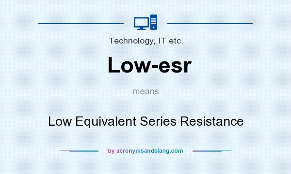 What does Low-esr mean? - Definition of Low-esr - Low-esr