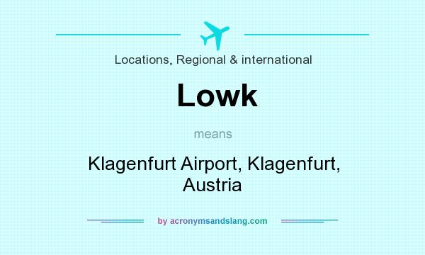 What does Lowk mean? It stands for Klagenfurt Airport, Klagenfurt, Austria