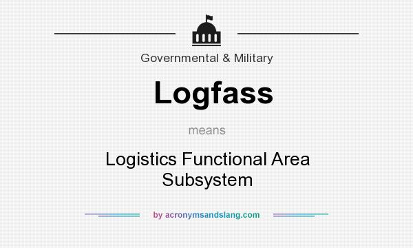 What does Logfass mean? It stands for Logistics Functional Area Subsystem