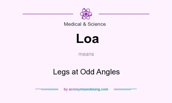 What does Loa mean? It stands for Legs at Odd Angles