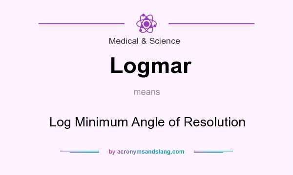 What does Logmar mean? It stands for Log Minimum Angle of Resolution