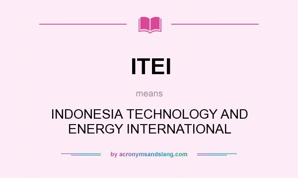 What does ITEI mean? It stands for INDONESIA TECHNOLOGY AND ENERGY INTERNATIONAL