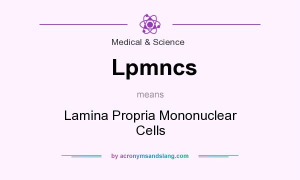 What does Lpmncs mean? It stands for Lamina Propria Mononuclear Cells