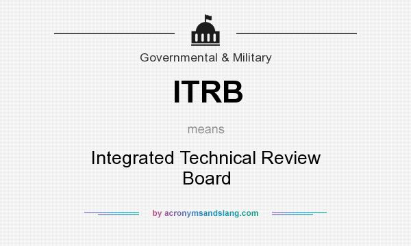 What does ITRB mean? It stands for Integrated Technical Review Board