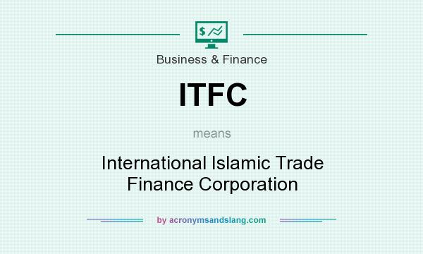 What does ITFC mean? It stands for International Islamic Trade Finance Corporation