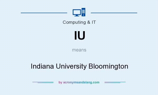 What does IU mean? It stands for Indiana University Bloomington