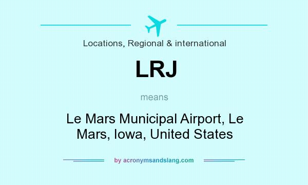 What does LRJ mean? It stands for Le Mars Municipal Airport, Le Mars, Iowa, United States