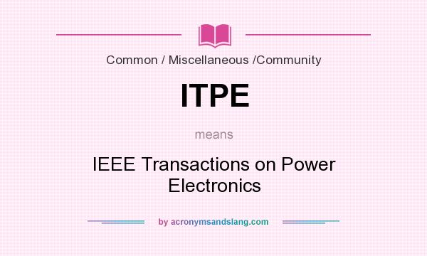 What does ITPE mean? It stands for IEEE Transactions on Power Electronics
