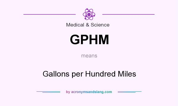 What does GPHM mean? It stands for Gallons per Hundred Miles