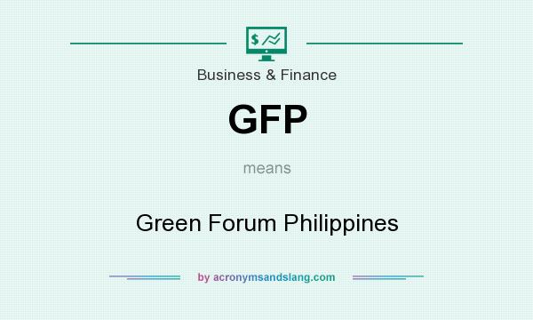What does GFP mean? It stands for Green Forum Philippines