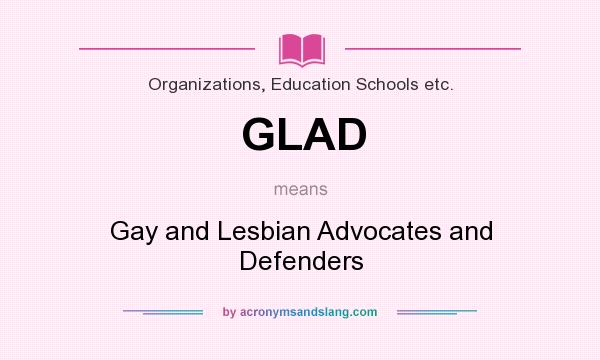 What does GLAD mean? It stands for Gay and Lesbian Advocates and Defenders