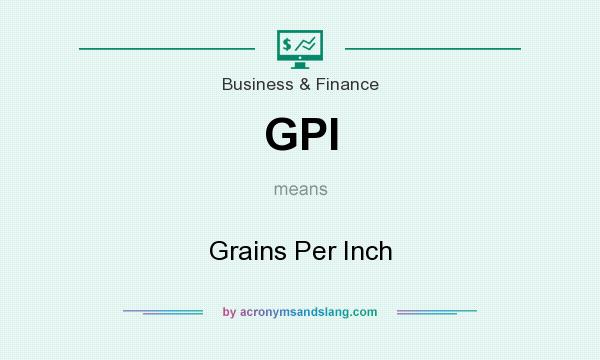 What does GPI mean? It stands for Grains Per Inch