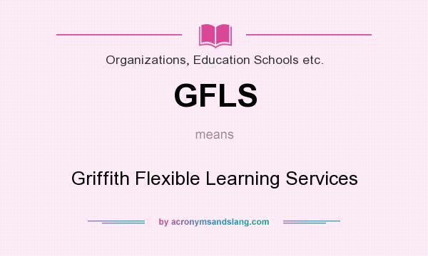 What does GFLS mean? It stands for Griffith Flexible Learning Services