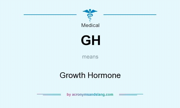 What does GH mean? It stands for Growth Hormone