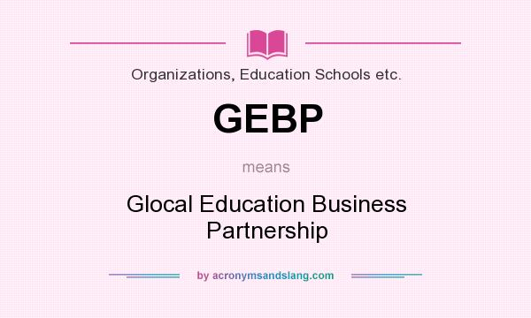 What does GEBP mean? It stands for Glocal Education Business Partnership
