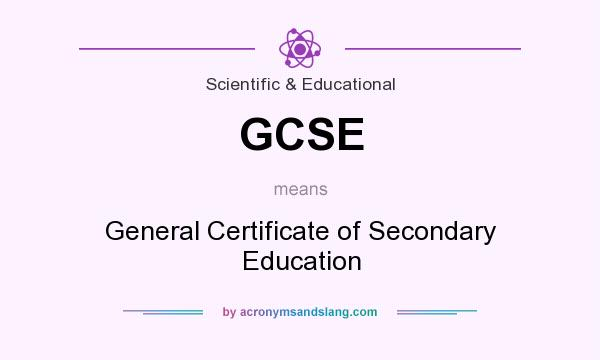 What does GCSE mean? It stands for General Certificate of Secondary Education