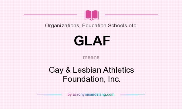 What does GLAF mean? It stands for Gay & Lesbian Athletics Foundation, Inc.