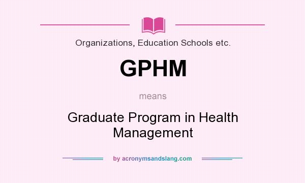 What does GPHM mean? It stands for Graduate Program in Health Management