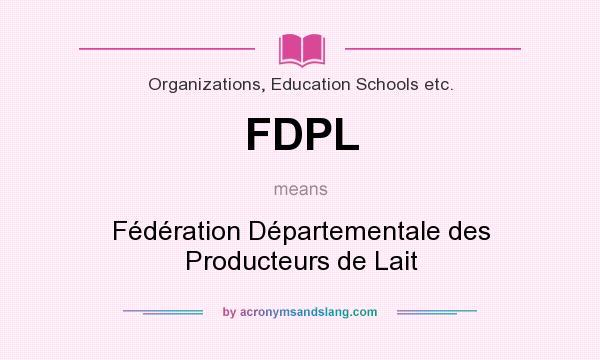 What does FDPL mean? It stands for Fédération Départementale des Producteurs de Lait