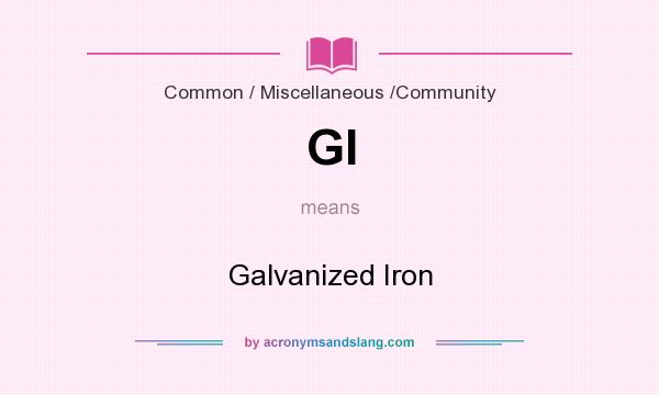 What does GI mean? It stands for Galvanized Iron