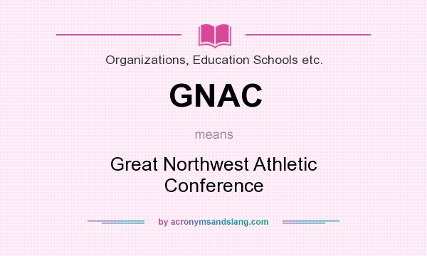 What does GNAC mean? It stands for Great Northwest Athletic Conference