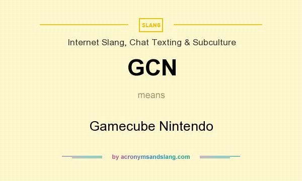 What does GCN mean? It stands for Gamecube Nintendo