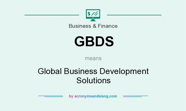 What does GBDS mean? It stands for Global Business Development Solutions