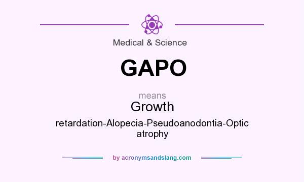 What does GAPO mean? It stands for Growth retardation-Alopecia-Pseudoanodontia-Optic atrophy