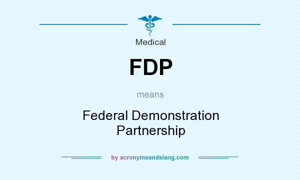 What does FDP mean? It stands for Federal Demonstration Partnership