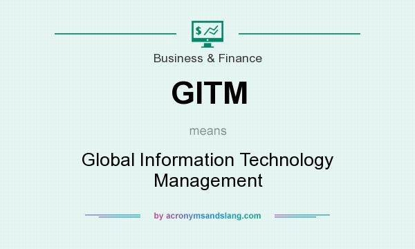 What does GITM mean? It stands for Global Information Technology Management